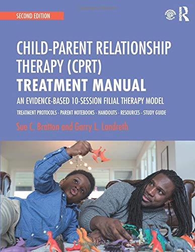 Child-Parent Relationship Therapy (CPRT) Treatment Manual: An Evidence-Based 10-Session Filial Therapy Model