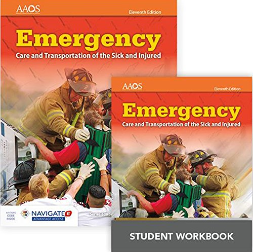 Emergency Care and Transportation of the Sick and Injured Includes Navigate Advantage Access + Emergency Care and Transportation of the Sick and Injured Student Workbook