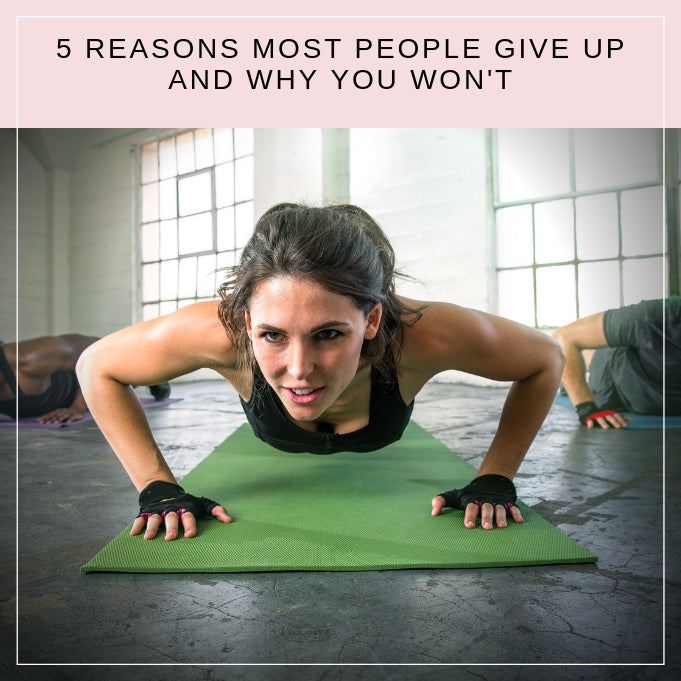 5 Reasons Most People Give Up, And Why YOU Won't
