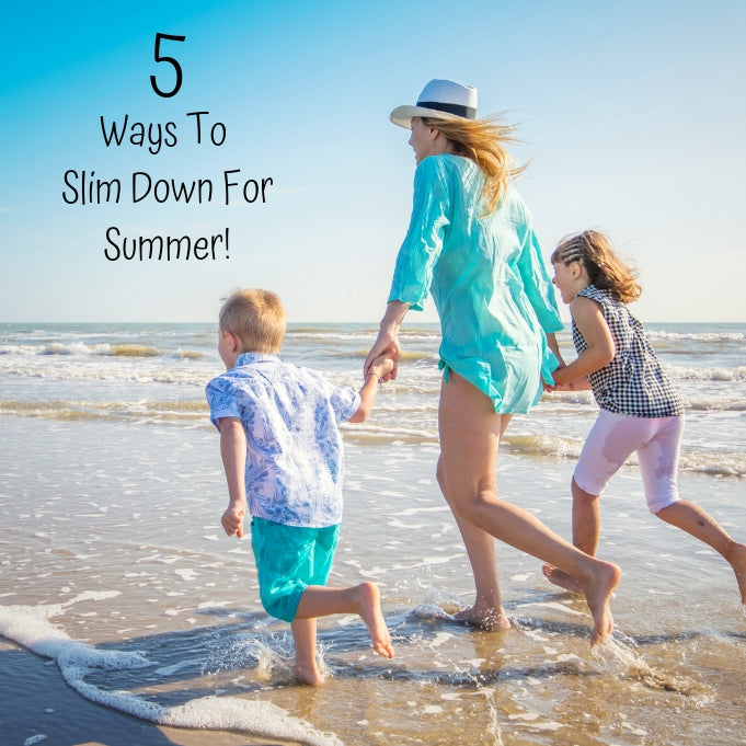 5 Ways to Slim Down for Summer