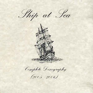 Ship At Sea ‎– Complete Discography (2005 - 2006) CDr