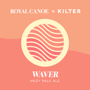 Royal Canoe x Kilter: Waver Album Release Beer