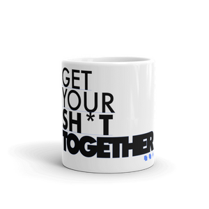 Get Your Sh*t Together Mug