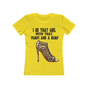 """I Be That Girl With That Pumps and A Bump"" Women's The Boyfriend Tee"