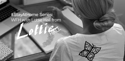 #StayAtHome Series: WFH With Lottie Hall