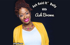 Ash Said It: Daily Podcast