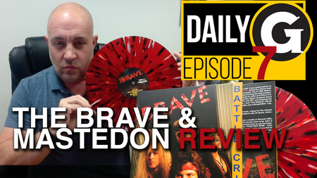 DAILY G - EPISODE #7 - MASTEDON & THE BRAVE REVIEW