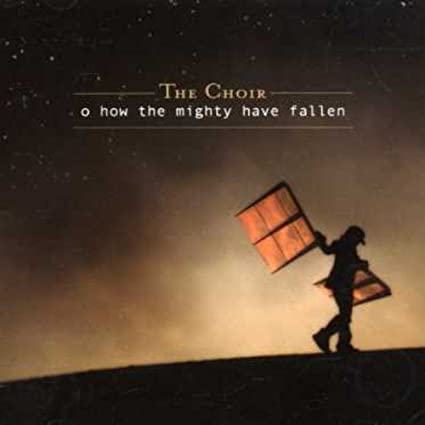 The Choir - Oh How the Mighthy Have Fallen (CD)
