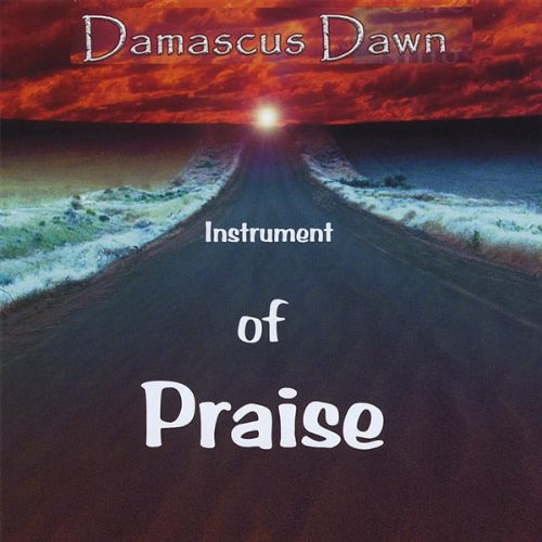 Damascus Dawn - Instrument of Praise (CD)