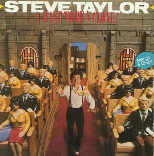 Steve Taylor - I Want To Be a Clone (CD)