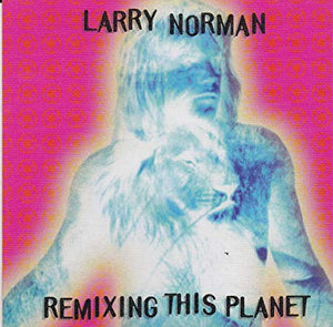Larry Norman - Remixing This Planet (CD) Pre-Owned