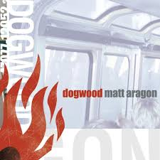 Dogwood - Matt Aragon (CD) - Christian Rock, Christian Metal
