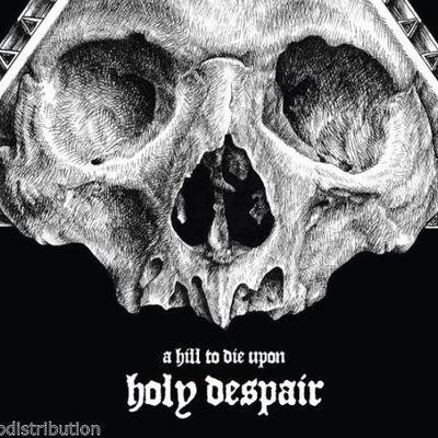 A HILL TO DIE UPON - HOLY DESPAIR