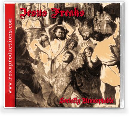 JESUS FREAKS - SOCIALLY UNACCEPTABLE (CD) 500 UNITS
