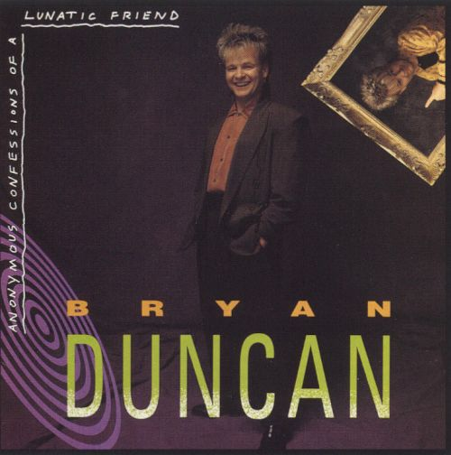 Bryan Duncan - Anonymous Confessions of a Lunatic Friend (CD) Opened MINT COND.
