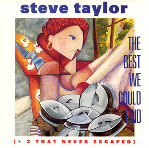 Steve Taylor - The Best We Could Find + 3 That Never Escaped (CD) Pre-Owned