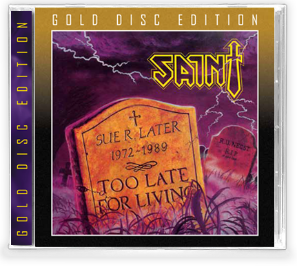 SAINT - TOO LATE FOR LIVING (*NEW-GOLD DISC EDITION CD, 2020, Retroactive) - Christian Rock, Christian Metal
