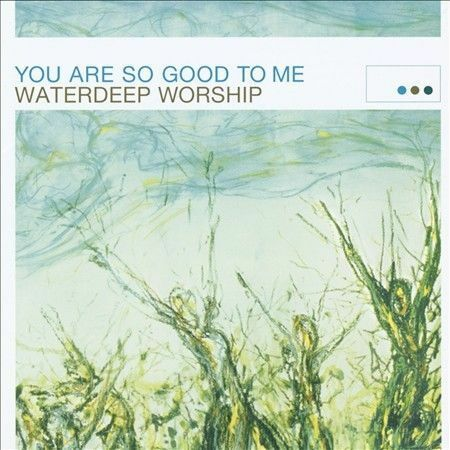 Waterdeep Worship - You Are so Good To Me (CD) - Christian Rock, Christian Metal