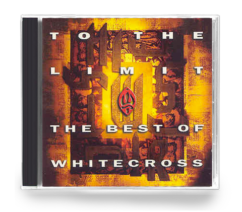 Whitecross - To The Limit (The Best of Whitecross) Rex Carroll