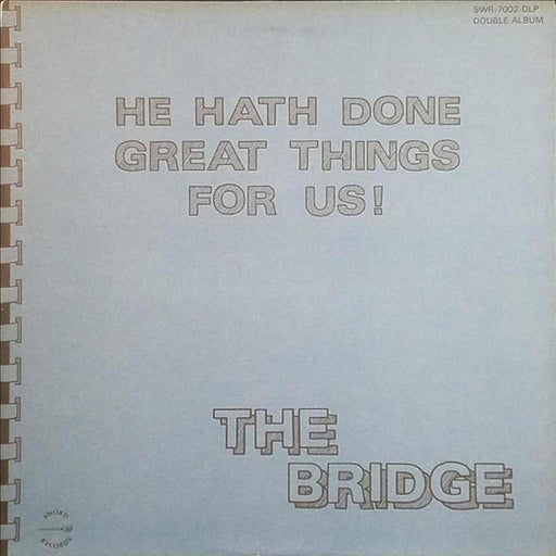 The Bridge - He Hath Done Great Things For Us ! (Vinyl)