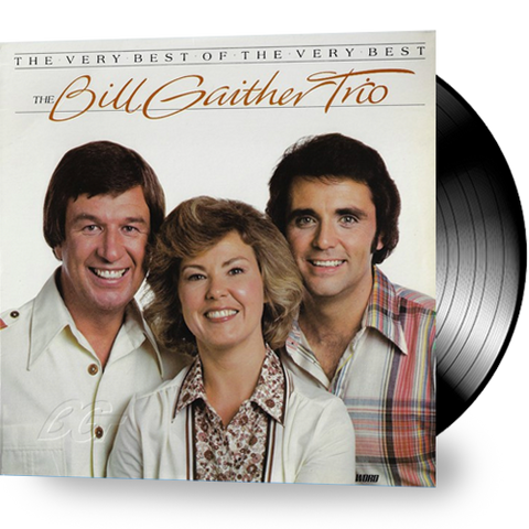 Bill Gaither Trio - The Very Best of the Very Best (Vinyl)