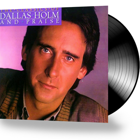 Dallas Holm & Praise - The Classics Of Dallas Holm & Praise (Vinyl)