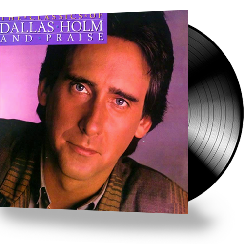 Dallas Holm & Praise - The Classics Of Dallas Holm & Praise (Vinyl) - Christian Rock, Christian Metal