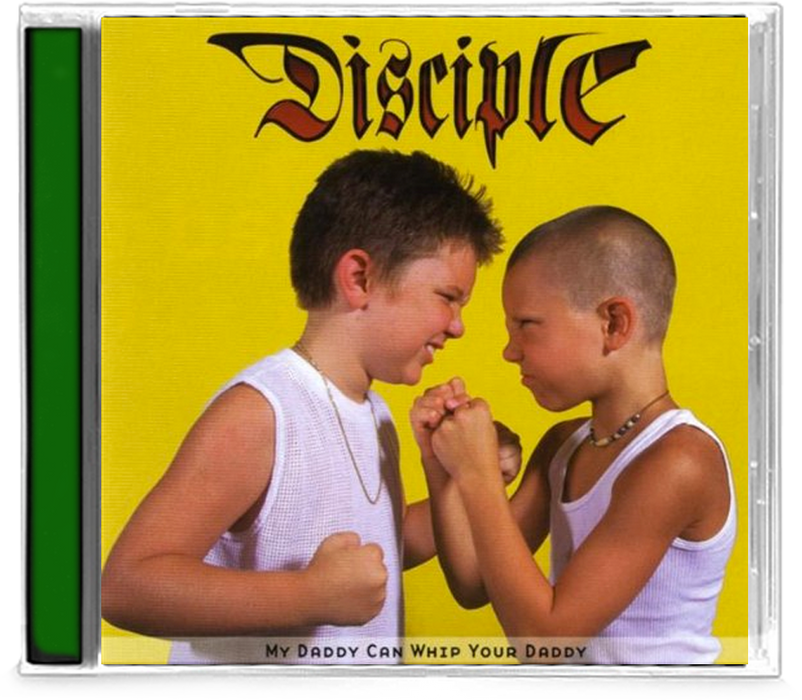 Disciple - My Daddy Can Whip Your Daddy (CD) - Christian Rock, Christian Metal