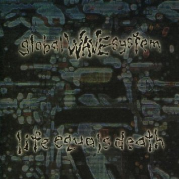 Global Wave System - Life Equals Death (CD) INDUSTRIAL like mortal