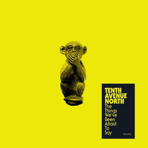 Tenth Avenue North - The Things We've Been Afraid to Say - EP