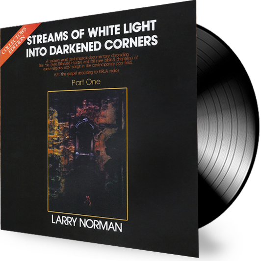 Larry Norman - Streams of White Light Into Darkened Corners (VINYL) - Christian Rock, Christian Metal