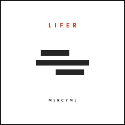 MercyMe - Lifer - Christian Rock, Christian Metal