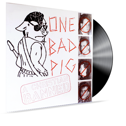 One Bad Pig- A Christian Banned (Vinyl) - Christian Rock, Christian Metal