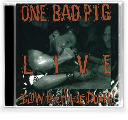ONE BAD PIG - LIVE BLOW THE HOUSE DOWN (*NEW-CD) 1992