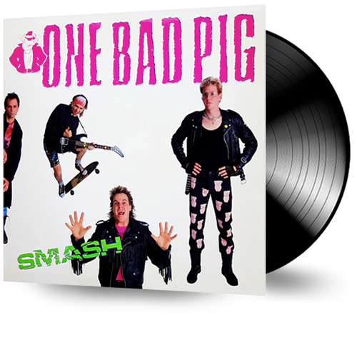 One Bad Pig - Smash (Vinyl) ORIGINAL FIRST PRESSING PUNK ROCK ON PURE METAL