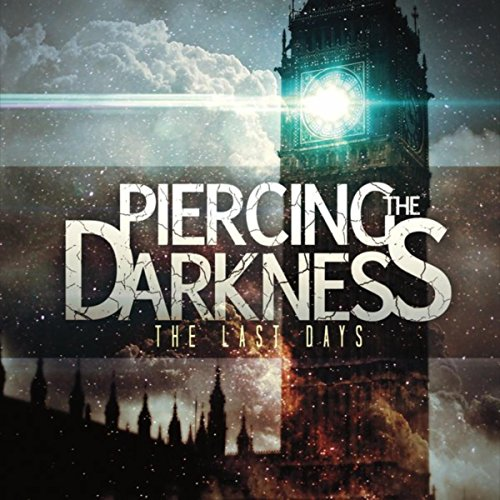 Piercing The Darkness - The Last Days (CD) - Christian Rock, Christian Metal