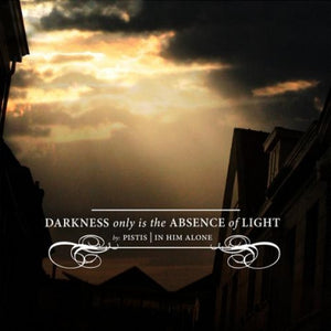 Pistis - Darkness Only Is The Absence of Light (CD)