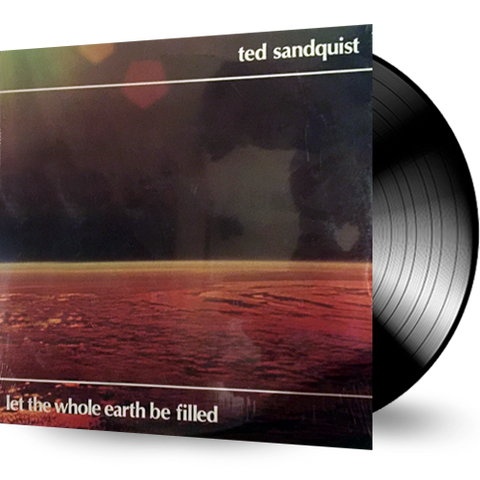 Ted Sandquist - Let The Whole Earth Be Filled (Vinyl)