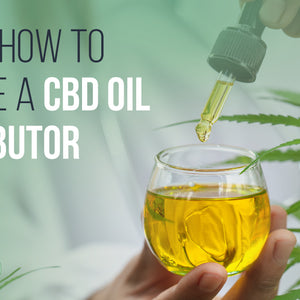 Here's How to Become a CBD Oil Distributor
