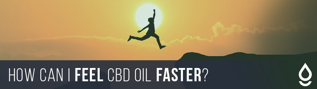 feel cbd oil faster