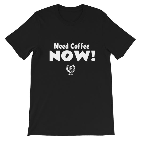 'Need Coffee NOW' Unisex T-Shirt - Doomsday Fitness Apparel by Doomsday Fitness Experience
