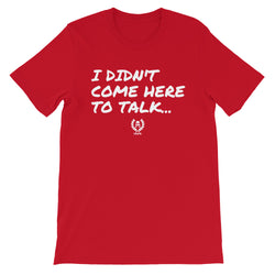 'I Didnt Come Here To Talk' Unisex T-Shirt - Savage Season Apparel Store