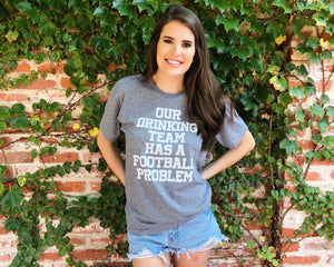 Our Drinking Team Has A Football Problem Unisex Tee