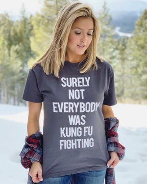 Surely Not Everybody Was Kung Fu Fighting Tee