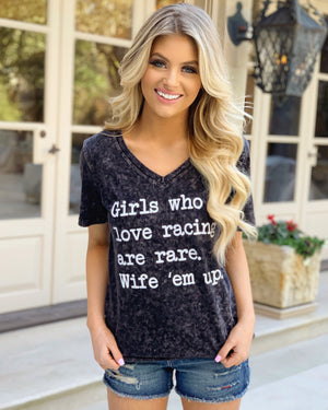 Girls Who Love Racing Are Rare. Wife 'Em Up. V-Neck Mineral-Dipped Tee