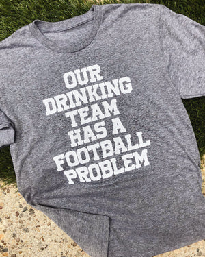 Our Drinking Team Has A Football Problem – Unisex Tee