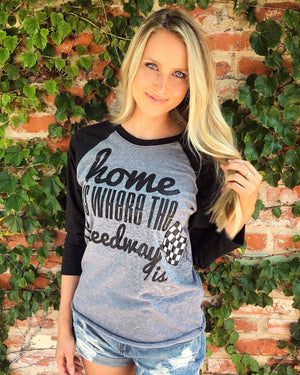 Home Is Where The Speedway Is – 3/4 Sleeve Raglan