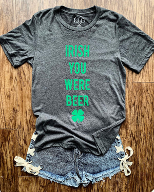 IRISH You Were Beer  – Unisex Tee