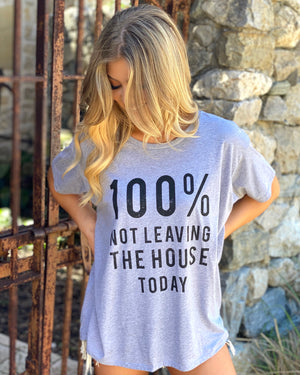 100% Not Leaving The House Today Flowy Oversized Tee