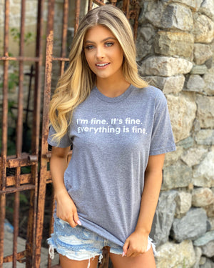 I'm fine. It's fine. Everything is fine. Unisex Tee